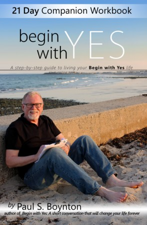 Now available! The Begin With Yes – 21 Day Companion Workbook: A step-by-step guide to living your Begin with Yes life.