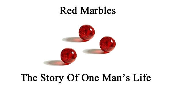 Red Marbles – The Story Of One Man's Life