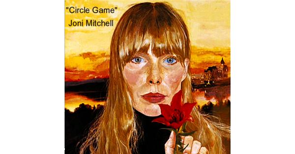 The Circle Game – Joni Mitchell