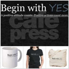 Begin with Yes main CafePress store