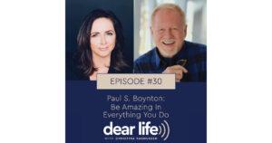 EP30: Paul S. Boynton: Be Amazing In Everything You Do